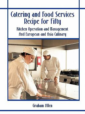Catering and Food Services Recipe for Fifty : Kitchen Operation and Management and European and Asia Culinary
