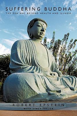 SUFFERING BUDDHA: THE ZEN WAY BEYOND             HEALTH AND ILLNESS