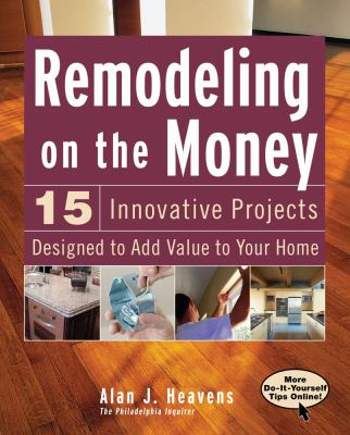 Remodeling on the Money 15 Innovative Projects Designed to Add Value to Your Home