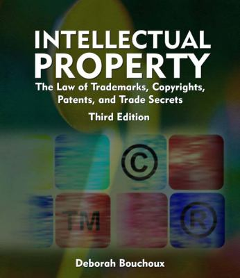 Intellectual Property: The Law of Trademarks, Copyrights, Patents, and Trad