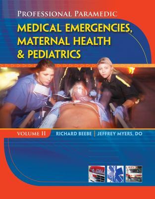 Paramedic Professional, Volume II: Medical Emergencies, Maternal Health & Pediatric (Professional Paramedic)