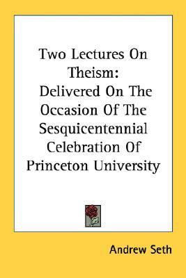 Two Lectures on Theism Delivered on the Occasion of the Sesquicentennial Celebration of Princeton University