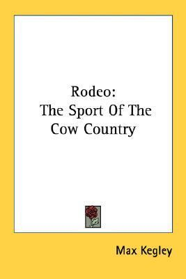 Rodeo The Sport of the Cow Country