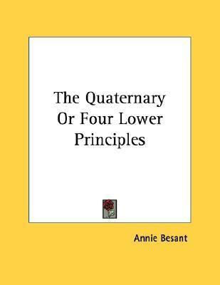 Quaternary or Four Lower Principles
