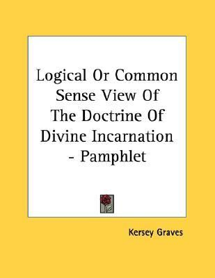 Logical or Common Sense View of the Doctrine of Divine Incarnation