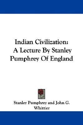 Indian Civilization A Lecture by Stanley Pumphrey of England