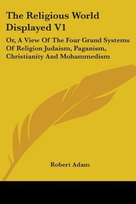 Religious World Displayed Or, a View of the Four Grand Systems of Religion Judaism, Paganism, Christianity and Mohammedism