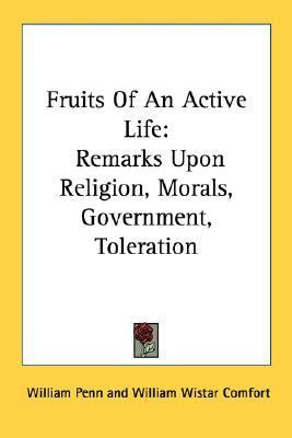 Fruits of an Active Life: Remarks upon Religion, Morals, Government, Toleration