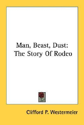Man, Beast, Dust: The Story of Rodeo