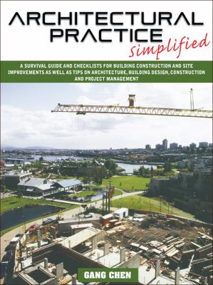 Architectural Practice Simplified: A Survival Guide and Checklists for Building Construction and Site Improvements as well as Tips on Architecture, Building Design, Construction and Project Management