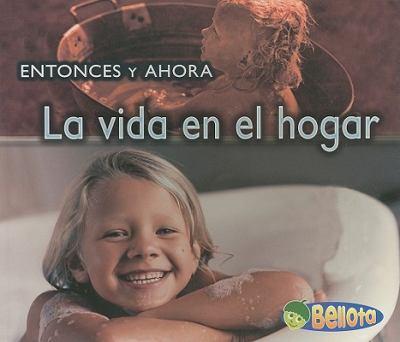 La vida en el hogar / Life at Home (Entonces Y Ahora / Then and Now) (Spanish Edition)