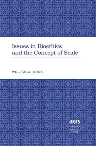 Issues in Bioethics and the Concept of Scale (American University Studies: Series V, Philosophy)
