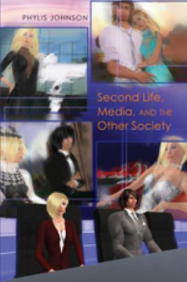 Second Life, Media, and the Other Society