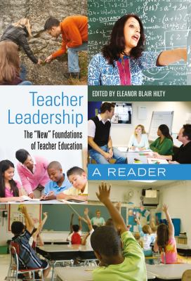 Teacher Leadership: The New Foundations of Teacher Education<BR> A Reader (Counterpoints: Studies in the Postmodern Theory of Education)