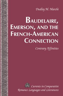 Contrary Affinities : Baudelaire, Emerson and the French-American Connection