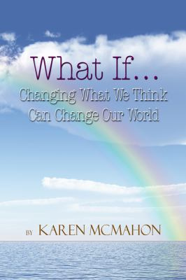 What If...Changing What We Think Can Change Our World