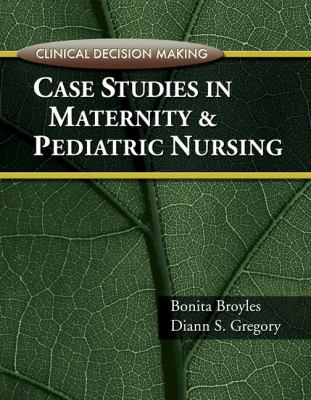 Clinical Decision Making Case Studies in Maternity and Pediatric Nursing