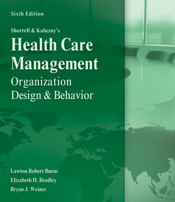 Shortell and Kaluzny's Healthcare Management: Organization Design and Behavior