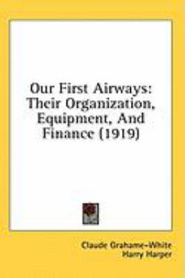 Our First Airways: Their Organization, Equipment, and Finance (1919)