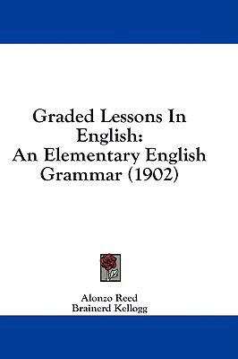 Graded Lessons in English: An Elementary English Grammar (1902)