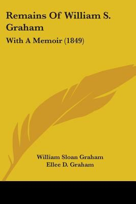 Remains Of William S. Graham: With A Memoir (1849)