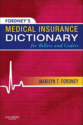 Fordney's Medical Insurance Dictionary for Billers and Coders