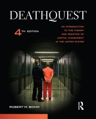 DeathQuest, Fourth Edition: An Introduction to the Theory and Practice of Capital Punishment in the United States