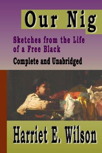 Our Nig: Sketches From The Life Of A Free Black : Complete And Unabridged