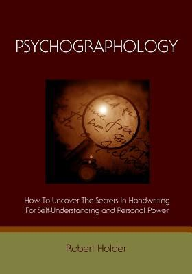 Psychographology : How to Uncover the Secrets in Handwriting for Self-Understanding and Personal Power