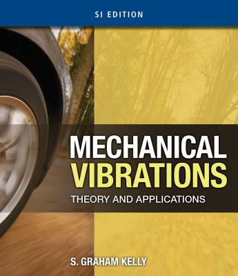 Mechanical Vibrations: Theory and Applications, SI Edition