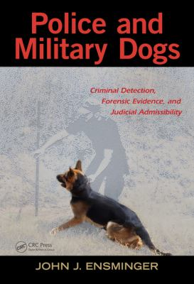 Police and Military Dogs: Criminal Detection, Forensic Evidence and Judicial Admissibility