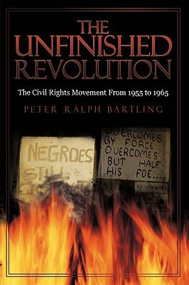 The Unfinished Revolution: The Civil Rights Movement From 1955 to 1965