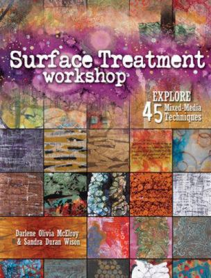 Surface Treatment Workshop : Explore 45 Mixed-Media Techniques