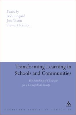 Transforming Learning in Schools and Communities : The Remaking of Education for a Cosmopolitan Society