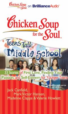 Chicken Soup for the Soul: Teens Talk Middle School - 33 Stories of First Love, Finding Your Passion, and Self-Esteem for Younger Teens