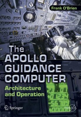 The Apollo Guidance Computer: Architecture and Operation (Springer Praxis Books / Space Exploration)