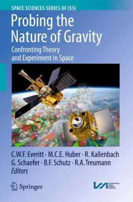 Probing the Nature of Gravity: Confronting Theory and Experiment in Space (Space Sciences Series of ISSI)