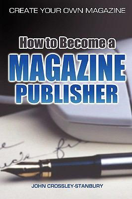 How to Become a Magazine Publisher - Create Your Own Magazine