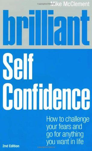 Brilliant Self Confidence: How to challenge your fears and go for anything you want in life (2nd Edition) (Brilliant (Pearson))