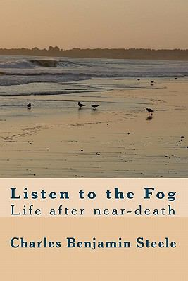 Listen to the Fog: Life after near-death (Volume 4)