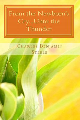 From the Newborn's Cry...Unto the Thunder: My Epitaph (Volume 7)
