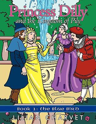 Princess Dilly and the Kingdom of Pily: Book 1: The Blue Bird