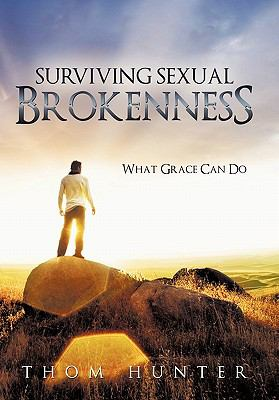 Surviving Sexual Brokenness : What Grace Can Do