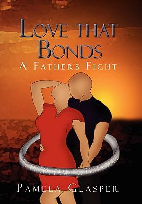 Love that Bonds : A Fathers Fight