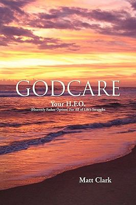 Godcare : Your H. F. O. (Heavenly Father Option) for All of Life's Struggles