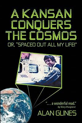 Kansan Conquers the Cosmos : Or, spaced Out All My Life!#8482;