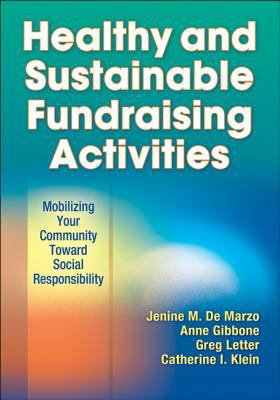 Healthy and Sustainable Fundraising Activities : Mobilizing Your Community Toward Social Responsibility