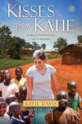 Kisses from Katie : A Young Woman's Journey of Faith a Remote Village a Love Without Limits