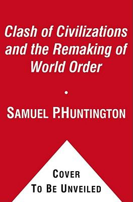 samuel p huntington clash of civilizations thesis Review of the clash of civilizations and the remaking of world order by samuel p huntington summary the title of this book has influenced far more people than have ever read it.
