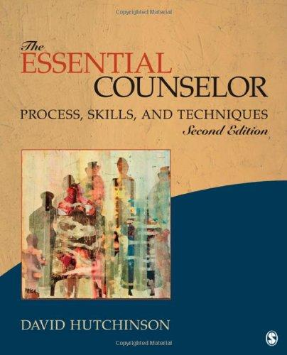 The Essential Counselor: Process, Skills, and Techniques